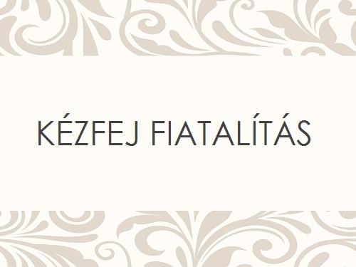 KÉZFEJ FIATALÍTÁS